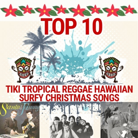 Tiki tropical ska Hawaiian surf Christmas songs (not boring) including Bob Marley, The Turtles, The Ventures, Santo & Johnny, and others