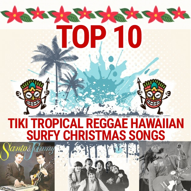 Tiki tropical ska Hawaiian surf Christmas songs (not boring) including Bob Marley, The Turtles, The Ventures, Santo & Johnny